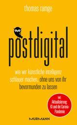 postdigital - Wie wir Künstliche Intelligenz schlauer machen, ohne uns von ihr bevormunden zu lassen