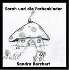 Sandra Borchert: Sarah und die Farbenkinder