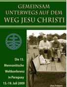 Uwe Friesen: Die 15. Mennonitische Weltkonferenz in Paraguay vom 15. - 19. Juli 2009