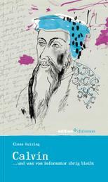 Calvin - ... und was von der Reformation übrig blieb