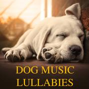Dog Music Lullabies (Relaxing Piano Music for Dogs and Soothing Sleeping Music for Pets)