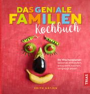 Das geniale Familien-Kochbuch - Ihr Wochenplaner: saisonal einkaufen, entspannt kochen, vergnügt essen