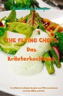 Sebastian Kemper: THE FLYING CHEFS Das Kräuterkochbuch