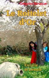 Le roitelet d'or - Eulalie et Léonie