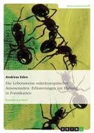 Andreas Eden: Die Lebensweise mitteleuropäischer Ameisenarten. Erläuterungen zur Haltung in Formikarien