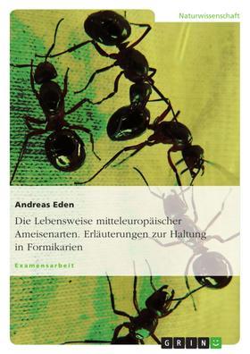 Die Lebensweise mitteleuropäischer Ameisenarten. Erläuterungen zur Haltung in Formikarien
