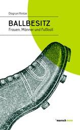 Ballbesitz - Frauen, Männer und Fußball