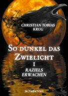 Christian Tobias Krug: So dunkel das Zwielicht I