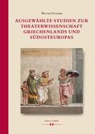 Walter Puchner: Ausgewählte Studien zur Theaterwissenschaft Griechenlands und Südosteuropas