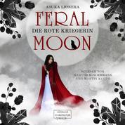 Die rote Kriegerin - Feral Moon, Band 1 (unabridged)