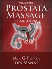 Anal- und Prostatamassage - Kurzanleitung - Massage-Techniken für die Tantramassage und mehr Genuss beim Sex: Ideal für die erotische Massage