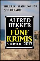 Alfred Bekker: Fünf Krimis Sommer 2017