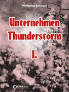Wolfgang Schreyer: Unternehmen Thunderstorm, Band 1 ★★★★
