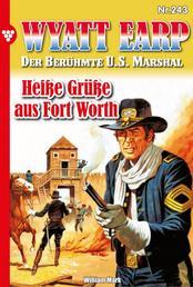 Wyatt Earp 243 – Western - Heiße Grüße aus Fort Worth