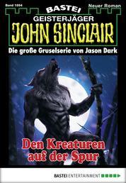 John Sinclair - Folge 1894 - Den Kreaturen auf der Spur