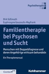 Familientherapie bei Psychose und Sucht - Menschen mit Doppeldiagnose und deren Angehörige wirksam behandeln - Ein Therapiemanual