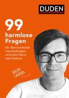 Ralph Caspers: 99 harmlose Fragen für überraschende Unterhaltungen zwischen Eltern und Kindern ★★★★