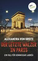 Alexandra von Grote: Der letzte Walzer in Paris: Der sechste Fall für Kommissar LaBréa ★★★★