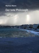 Markus Mann: Der tote Philosoph