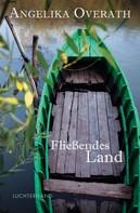 Angelika Overath: Fließendes Land