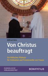 Von Christus beauftragt - Ein biblisches Plädoyer für Ordination und Priesterweihe von Frauen