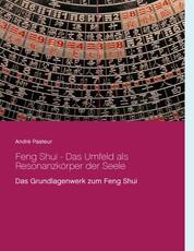 Feng Shui - Das Umfeld als Resonanzkörper der Seele - Das Grundlagenwerk zum Feng Shui