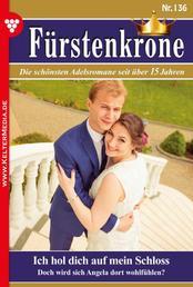 Fürstenkrone 136 – Adelsroman - Ich hol dich auf mein Schloss