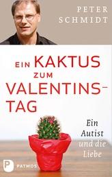 Ein Kaktus zum Valentinstag - Ein Autist und die Liebe