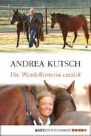 Andrea Kutsch: Die Pferdeflüsterin erzählt ★★★★