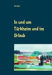 In und um Türkheim und im Urlaub - Aquarelle von 1994 - 2005