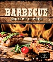 Barbecue - Grillen wie die Profis