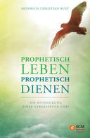 Heinrich Christian Rust: Prophetisch leben - prophetisch dienen