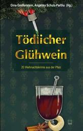 Tödlicher Glühwein - 21 Weihnachtskrimis aus der Pfalz
