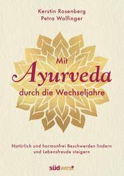 Mit Ayurveda durch die Wechseljahre - Natürlich und hormonfrei Beschwerden lindern und Lebensfreude steigern - Die Hormone natürlich regulieren mit Ayurveda-Ernährung, Yoga und Massagen