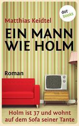 Ein Mann wie Holm - Holm ist 37 und wohnt auf dem Sofa seiner Tante