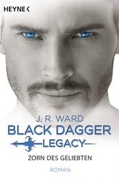 Zorn des Geliebten - Black Dagger Legacy Band 3 - Roman