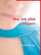 Christina Stöger: Mia, wie alles begann