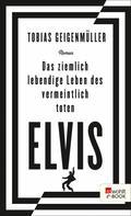 Tobias Geigenmüller: Das ziemlich lebendige Leben des vermeintlich toten Elvis ★★★★