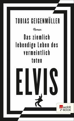Das ziemlich lebendige Leben des vermeintlich toten Elvis