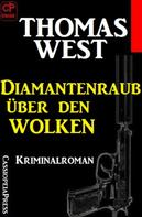 Thomas West: Thomas West Kriminalroman: Diamantenraub über den Wolken