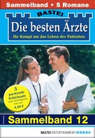 Katrin Kastell: Die besten Ärzte 12 - Sammelband