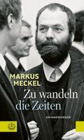 Markus Meckel: Zu wandeln die Zeiten