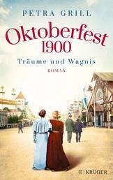 Oktoberfest 1900 - Träume und Wagnis - Roman