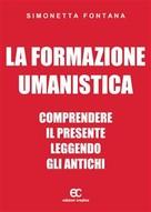 Simonetta Fontana: La formazione umanistica. Comprendere il presente leggendo gli antichi