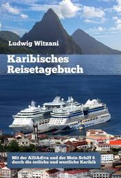 Karibisches Reisetagebuch - Mit der AIDAdiva und der Mein Schiff 6 durch die östliche und die westliche Karibik