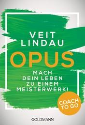 Coach to go OPUS - Mach dein Leben zu einem Meisterwerk!