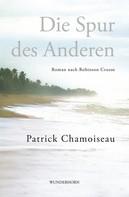 Patrick Chamoiseau: Die Spur des Anderen