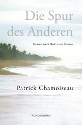 Die Spur des Anderen - Roman nach Robinson Crusoe