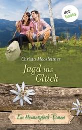 Jagd ins Glück - Ein Heimatglück-Roman - Band 13