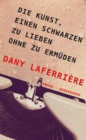 Dany Laferrière: Die Kunst, einen Schwarzen zu lieben ohne zu ermüden ★★★